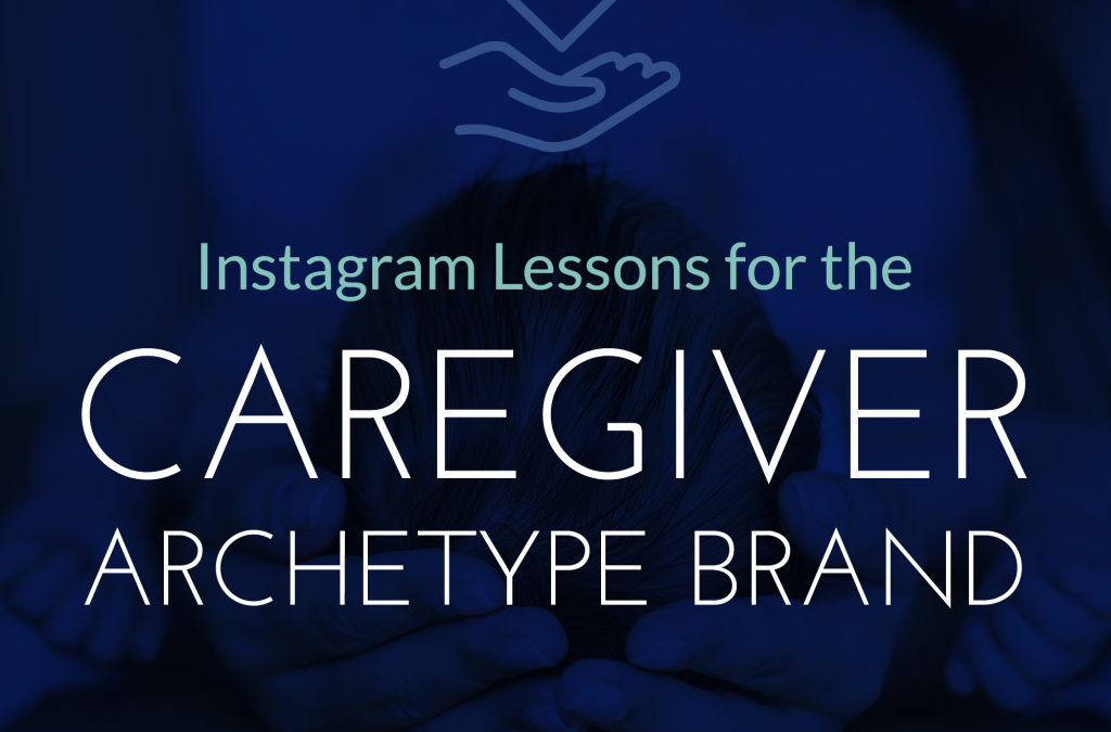 Instagram Lessons for Caregiver Archetype Brands