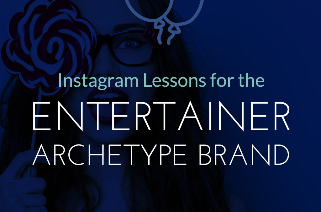 Instagram Lessons for Entertainer Archetype Brands
