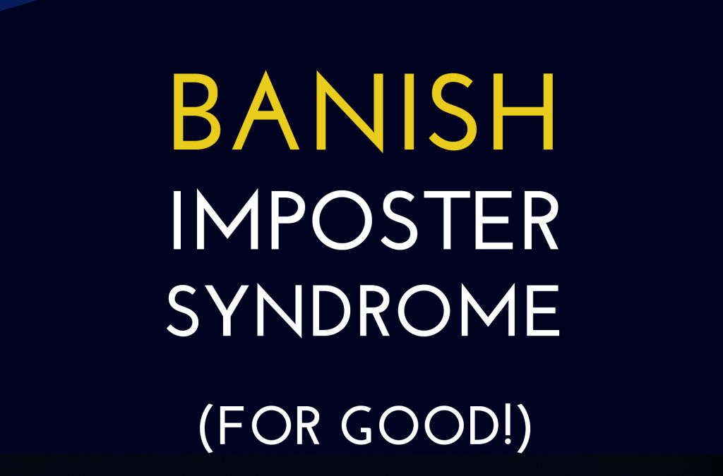 How to Banish Imposter Syndrome (for Good!)