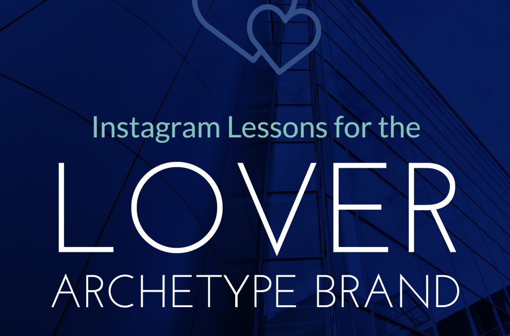 Instagram Lessons for Lover Archetype Brands
