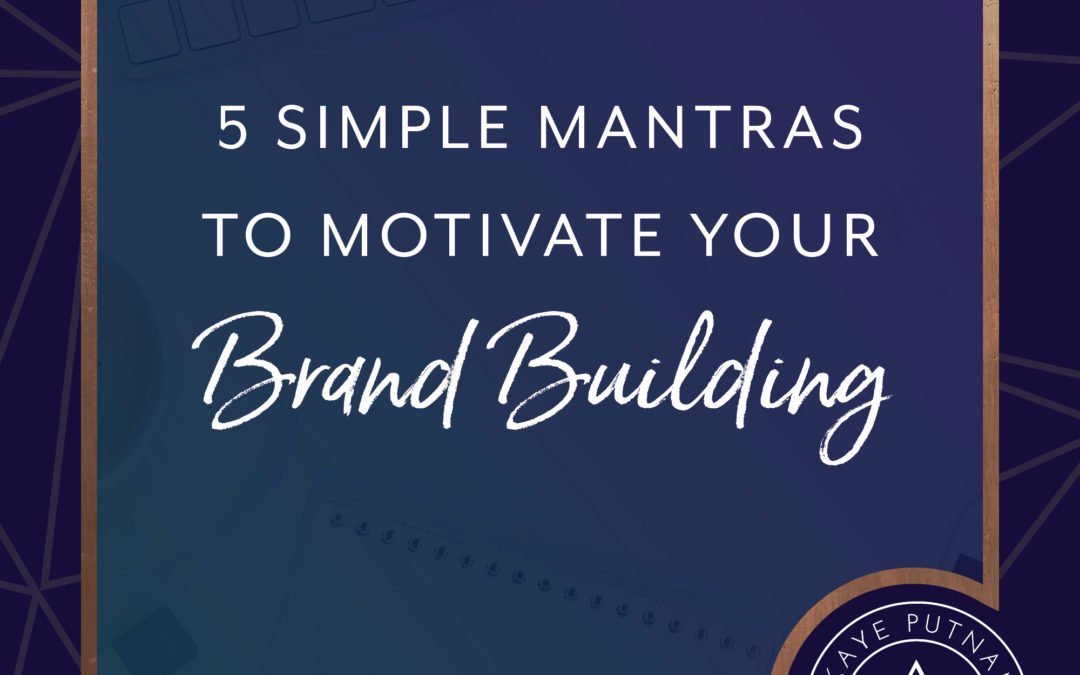 5 Simple Mantras to Motivate Your Brand Building