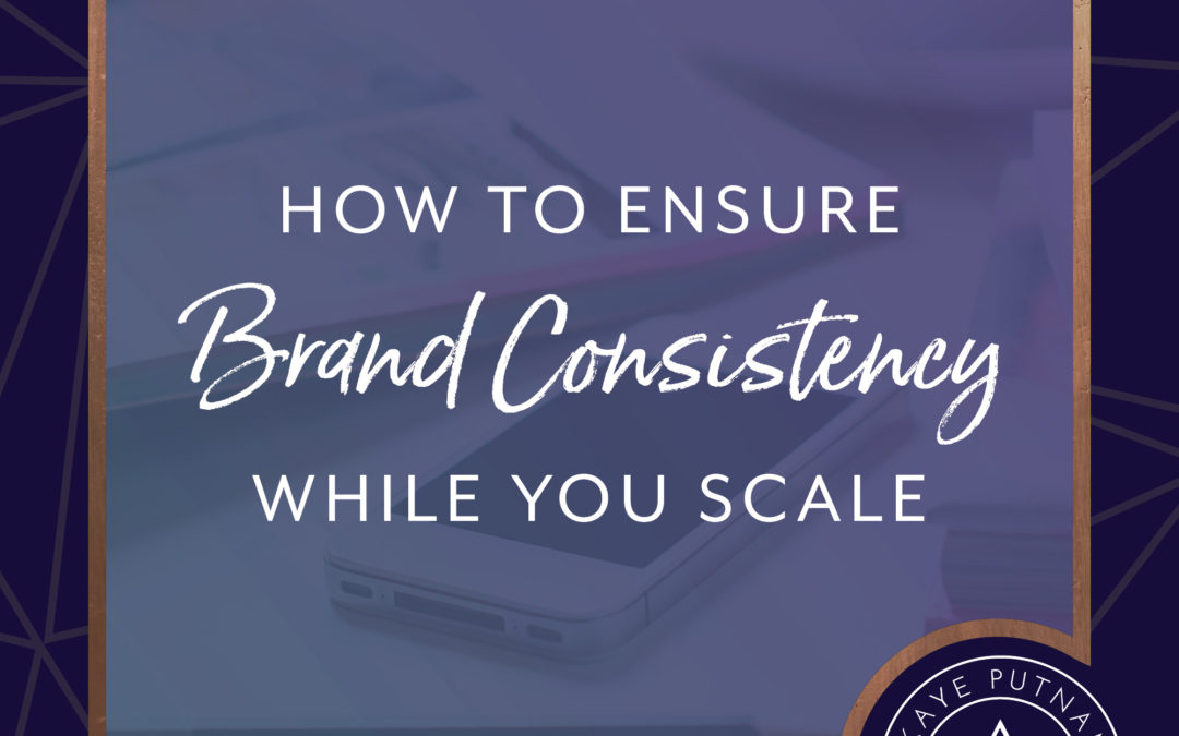 How to Ensure Brand Consistency While You Scale