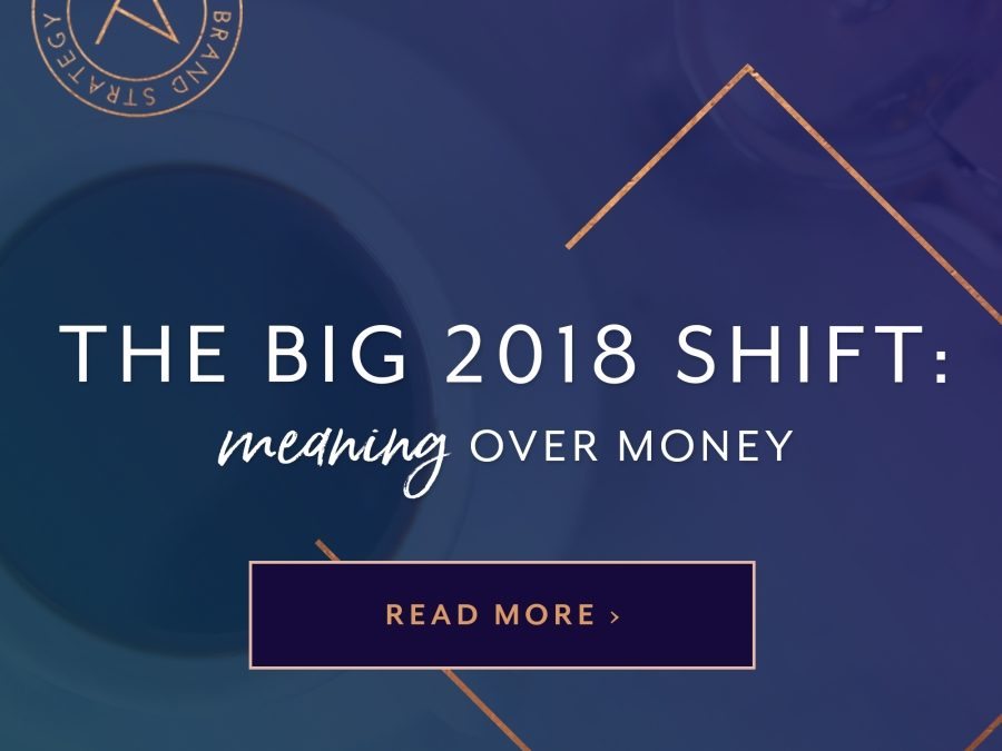 The Big 2018 Shift: Meaning Over Money