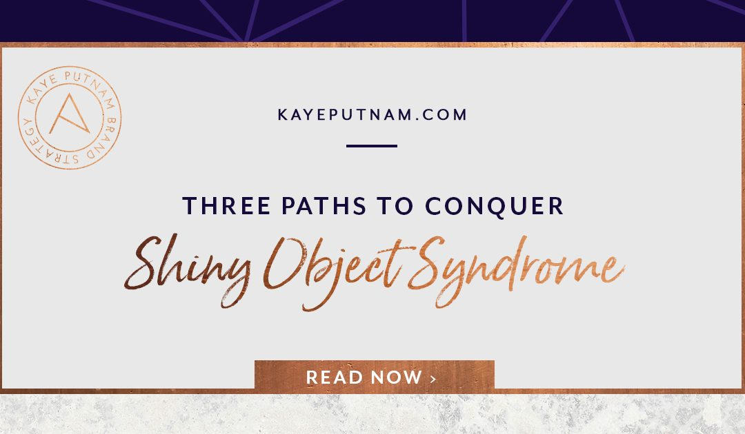 3 Paths to Conquer Shiny Object Syndrome