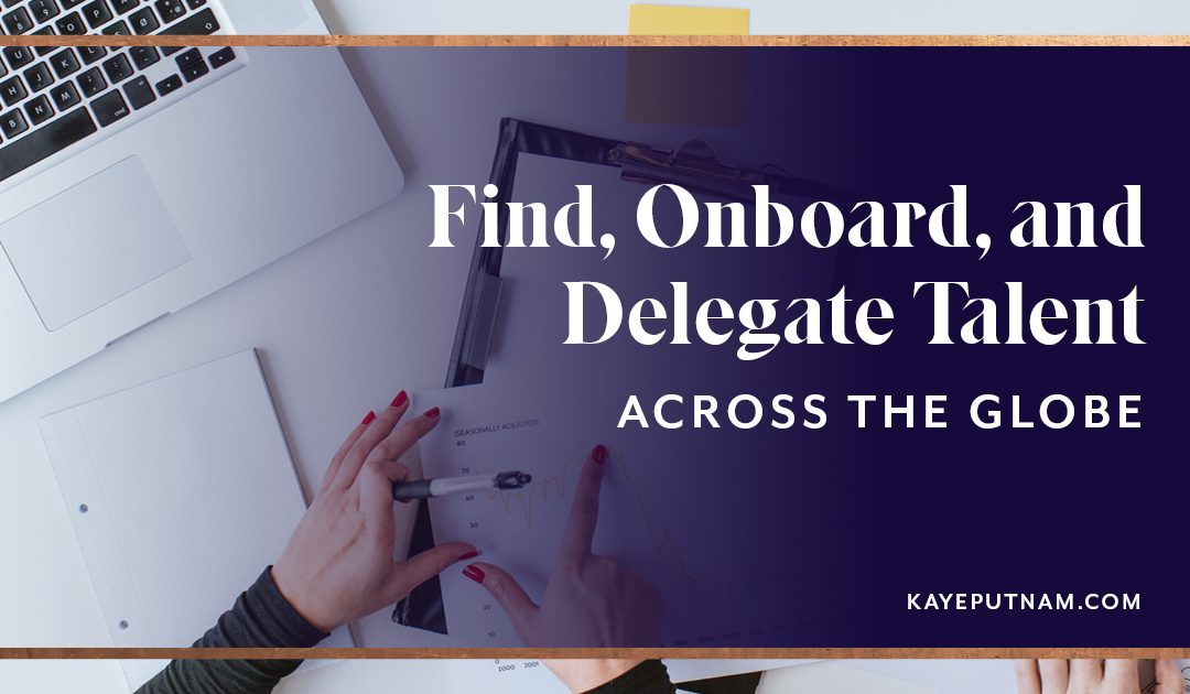 Find, Onboard, and Delegate To Talent Across the Globe
