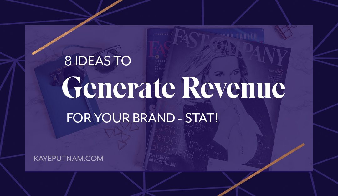 8 Ideas to Generate Revenue for Your Brand – Stat!