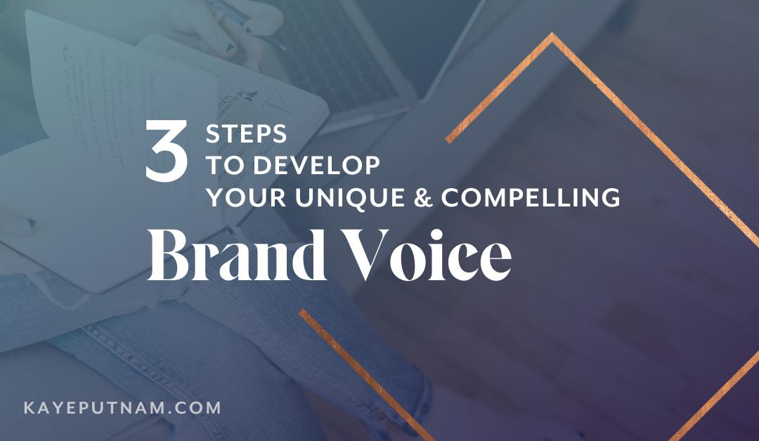 3 Steps to Develop Your Unique & Compelling Brand Voice