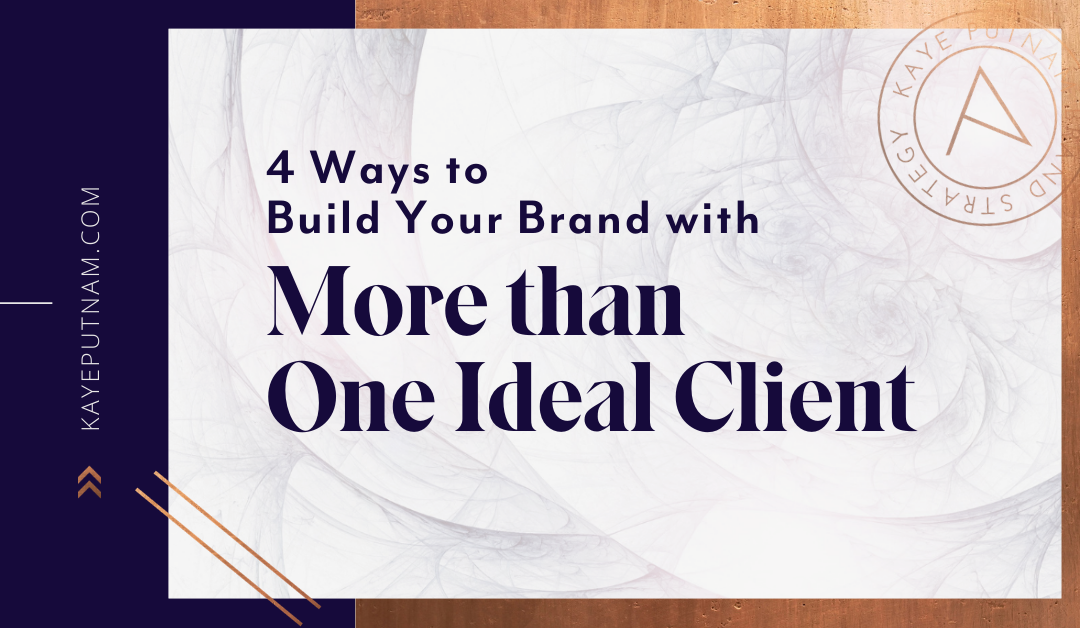4 Ways to Build Your Brand With More Than One Ideal Client