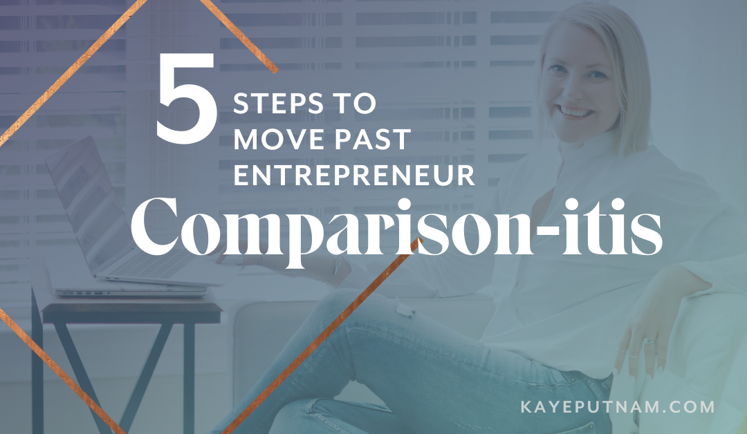 5 Steps to Move Past Comparison-itis As an Entrepreneur