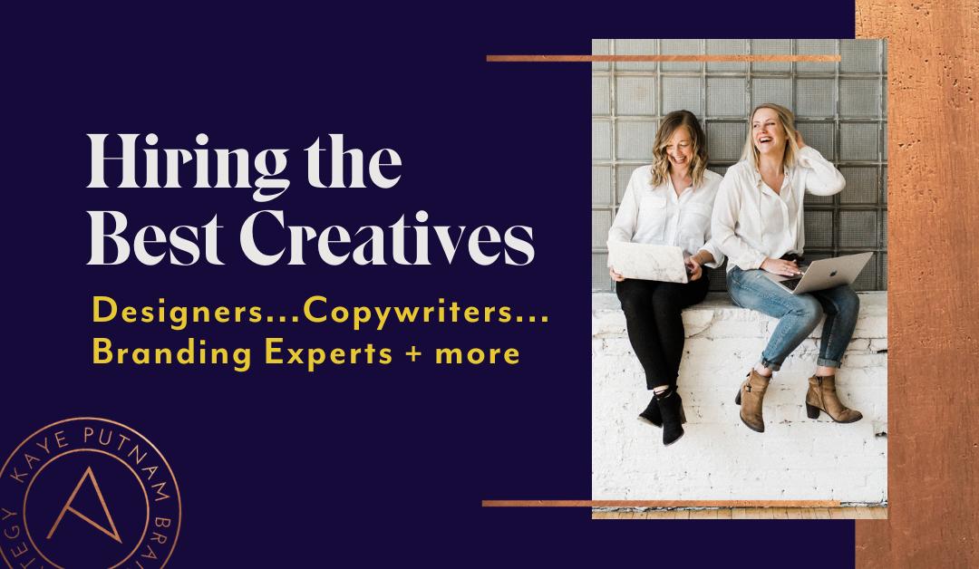 Hiring The Best Creatives – Designers, Copywriters, Branding Experts
