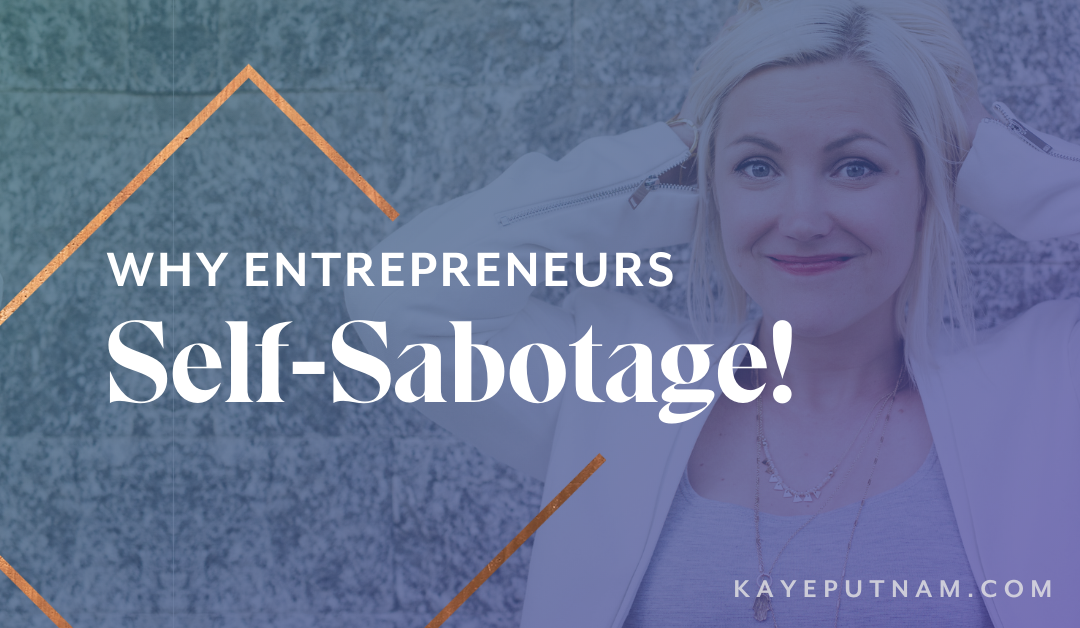 Why Entrepreneurs Self-Sabotage