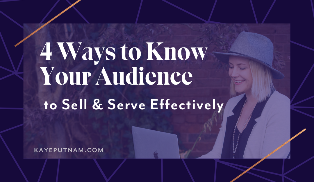 4 Ways to Know Your Audience – to Serve & Sell Effectively