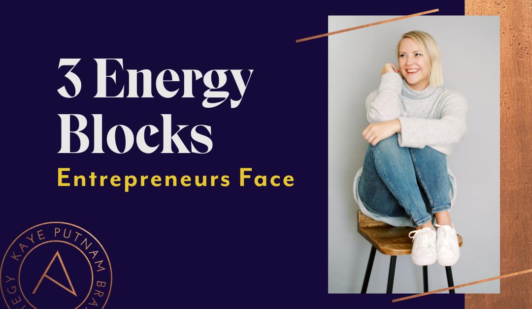 3 Entrepreneur Energy Blocks: Don't Let Them Keep You Stuck!